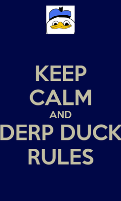Poster: KEEP CALM AND DERP DUCK RULES