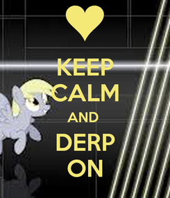 Poster: KEEP CALM AND  DERP ON