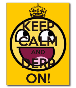 Poster: KEEP CALM AND DERP ON!
