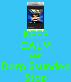 Poster: KEEP CALM AND Derp Ssundee Stop