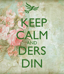 Poster:  KEEP CALM AND DERS DIN