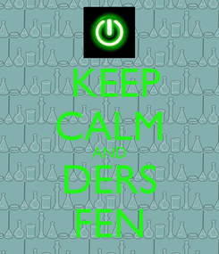 Poster:  KEEP CALM AND DERS FEN