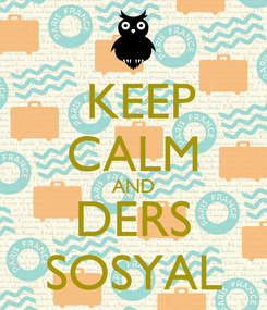 Poster:  KEEP CALM AND DERS SOSYAL