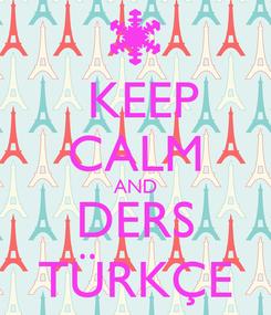 Poster:  KEEP CALM AND DERS TÜRKÇE