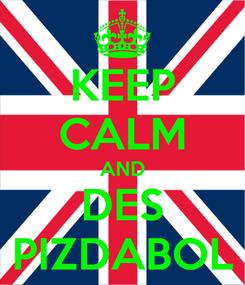 Poster: KEEP CALM AND DES PIZDABOL