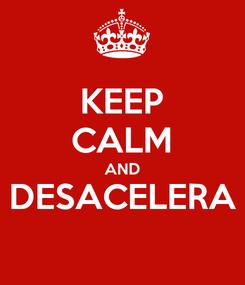 Poster: KEEP CALM AND DESACELERA