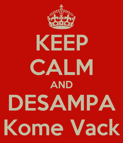 Poster: KEEP CALM AND DESAMPA Kome Vack