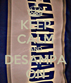 Poster: KEEP CALM AND DESAMPA ON