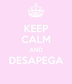 Poster: KEEP CALM AND DESAPEGA