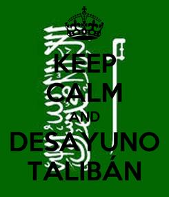 Poster: KEEP CALM AND DESAYUNO TALIBÁN