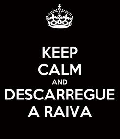Poster: KEEP CALM AND DESCARREGUE A RAIVA