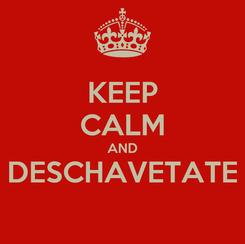 Poster: KEEP CALM AND DESCHAVETATE