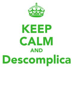 Poster: KEEP CALM AND Descomplica