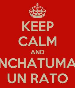 Poster: KEEP CALM AND DESCONCHATUMARIZATE UN RATO