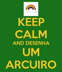 Poster: KEEP CALM AND DESENHA UM ARCUIRO
