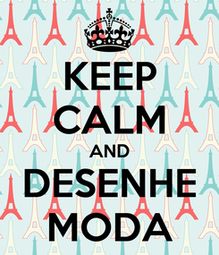 Poster: KEEP CALM AND DESENHE MODA
