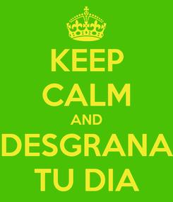 Poster: KEEP CALM AND DESGRANA TU DIA