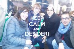 Poster: KEEP CALM AND DESIDERI