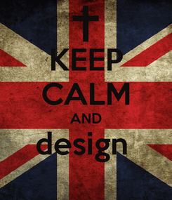 Poster: KEEP CALM AND design