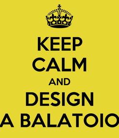 Poster: KEEP CALM AND DESIGN A BALATOIO