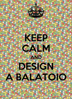Poster: KEEP CALM AND DESIGN A BALATOIO