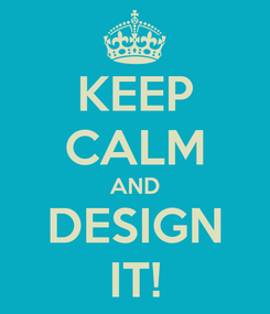 Poster: KEEP CALM AND DESIGN IT!