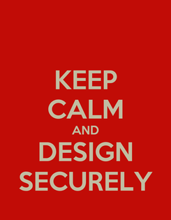 Poster: KEEP CALM AND DESIGN SECURELY