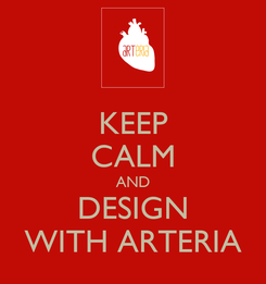 Poster: KEEP CALM AND DESIGN WITH ARTERIA
