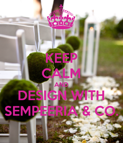 Poster: KEEP CALM AND DESIGN WITH SEMPEERIA & CO.