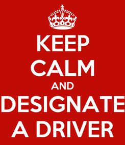 Poster: KEEP CALM AND DESIGNATE A DRIVER