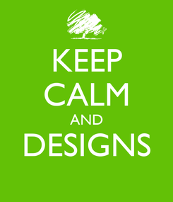 Poster: KEEP CALM AND DESIGNS