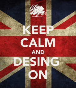 Poster: KEEP CALM AND DESING  ON