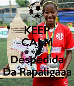 Poster: KEEP CALM AND Despedida Da Rapaligaaa