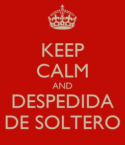 Poster: KEEP CALM AND DESPEDIDA DE SOLTERO