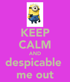 Poster: KEEP CALM AND despicable  me out