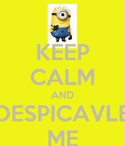 Poster: KEEP CALM AND DESPICAVLE ME