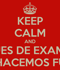 Poster: KEEP CALM AND DESPUES DE EXAMENES  NOS HACEMOS FUNDA