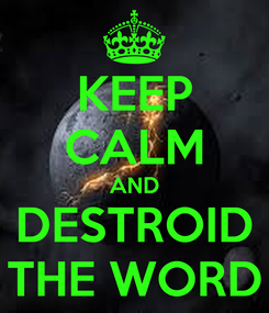 Poster: KEEP CALM AND DESTROID THE WORD