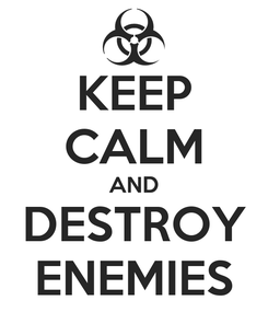 Poster: KEEP CALM AND DESTROY ENEMIES