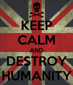 Poster: KEEP CALM AND DESTROY HUMANITY