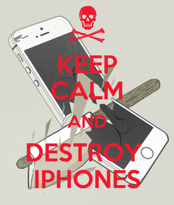Poster: KEEP CALM AND DESTROY  IPHONES