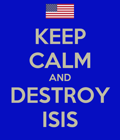 Poster: KEEP CALM AND DESTROY ISIS