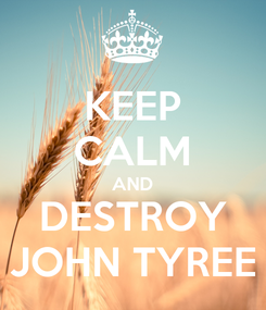 Poster: KEEP CALM AND DESTROY JOHN TYREE