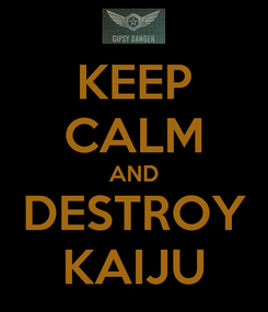 Poster: KEEP CALM AND DESTROY KAIJU