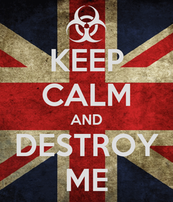 Poster: KEEP CALM AND DESTROY ME
