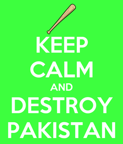 Poster: KEEP CALM AND DESTROY PAKISTAN