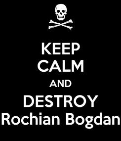 Poster: KEEP CALM AND DESTROY Rochian Bogdan