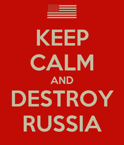Poster: KEEP CALM AND DESTROY RUSSIA
