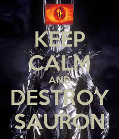 Poster: KEEP CALM AND DESTROY SAURON