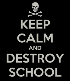 Poster: KEEP CALM AND DESTROY SCHOOL